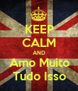 KEEP CALM AND Amo Muito Tudo Isso - Personalised Poster large