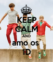 KEEP CALM AND amo os  1D - Personalised Poster large