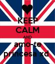 KEEP CALM AND amo-te princesa xd  - Personalised Poster large