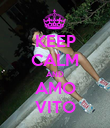 KEEP CALM AND AMO VITO - Personalised Poster small