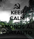 KEEP CALM AND AMONOS AL CORRALITO - Personalised Poster large