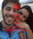 KEEP CALM AND AMOR INCONDICIONAL - Personalised Poster large