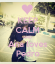KEEP CALM AND Ana loves Pedro - Personalised Poster large