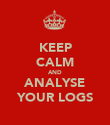 KEEP CALM AND ANALYSE YOUR LOGS - Personalised Poster large
