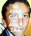 KEEP CALM AND ANAN ZAA - Personalised Poster large