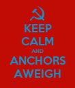 KEEP CALM AND ANCHORS AWEIGH - Personalised Poster large