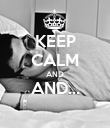 KEEP CALM AND AND...  - Personalised Poster large