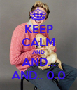 KEEP CALM AND AND... AND.. 0.0 - Personalised Poster large