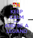 KEEP CALM AND AND BE A LEGAND - Personalised Poster large
