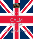 KEEP CALM and  and be   Gorgeous xox - Personalised Poster small