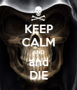 KEEP CALM AND and DIE - Personalised Poster large