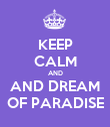 KEEP CALM AND AND DREAM OF PARADISE - Personalised Poster large