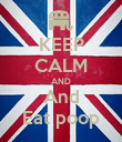 KEEP CALM AND And Eat poop - Personalised Poster large