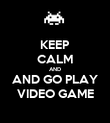 KEEP CALM AND AND GO PLAY VIDEO GAME - Personalised Poster large