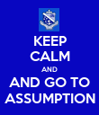 KEEP CALM AND AND GO TO ASSUMPTION - Personalised Poster large