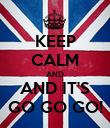 KEEP CALM AND AND IT'S GO GO GO! - Personalised Poster large