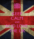 KEEP CALM AND AND LOVE  THE UK - Personalised Poster large