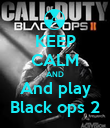 KEEP CALM AND And play Black ops 2 - Personalised Poster large