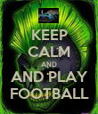 KEEP CALM AND AND PLAY FOOTBALL - Personalised Poster large