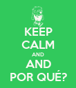 KEEP CALM AND AND POR QUÉ? - Personalised Poster large