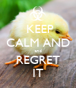 KEEP CALM AND and REGRET IT - Personalised Poster large