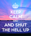 KEEP CALM AND AND SHUT THE HELL UP - Personalised Poster large