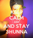 KEEP CALM AND AND STAY 3HUNNA - Personalised Poster large