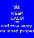 KEEP CALM AND and stay away  from moez property - Personalised Poster large