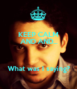 KEEP CALM AND AND...    What was I saying? - Personalised Poster large