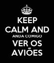 KEEP CALM AND ANDA COMIGO VER OS AVIÕES - Personalised Poster large