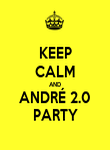 KEEP CALM AND ANDRÉ 2.0 PARTY - Personalised Poster large