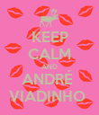 KEEP CALM AND ANDRÉ  VIADINHO  - Personalised Poster large
