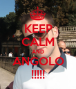 KEEP CALM AND ANGOLO !!!!! - Personalised Poster large