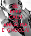 KEEP CALM AND ANNALISA E' GNOCCA! - Personalised Poster large