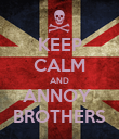 KEEP CALM AND ANNOY  BROTHERS - Personalised Poster large