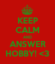 KEEP CALM AND ANSWER HOBBY! <3 - Personalised Poster large