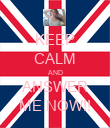 KEEP CALM AND ANSWER ME NOW!! - Personalised Poster large
