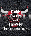KEEP CALM AND answer the questions - Personalised Poster large