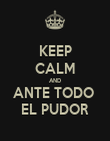 KEEP CALM AND ANTE TODO  EL PUDOR - Personalised Poster large