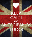 KEEP CALM AND ANTECIPAMOS TUDO! - Personalised Poster large