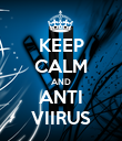 KEEP CALM AND ANTI VIIRUS - Personalised Poster small