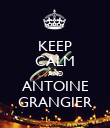 KEEP CALM AND ANTOINE GRANGIER - Personalised Poster large