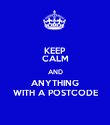KEEP CALM AND ANYTHING WITH A POSTCODE - Personalised Poster large