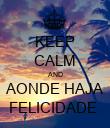 KEEP CALM AND AONDE HAJA FELICIDADE  - Personalised Poster large