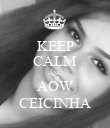 KEEP CALM AND AOW CEICINHA - Personalised Poster large