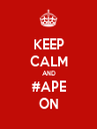 KEEP CALM AND #APE ON - Personalised Poster large