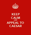 KEEP CALM AND APPEAL TO CAESAR - Personalised Poster large