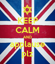 KEEP CALM AND applause plz - Personalised Poster large
