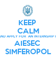 KEEP  CALM AND APPLY FOR  AN INTERNSHIP IN AIESEC  SIMFEROPOL - Personalised Poster large