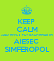 KEEP  CALM AND APPLY FOR EXCHANGE IN AIESEC  SIMFEROPOL - Personalised Poster large